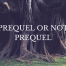 To Prequel or not to Prequel