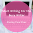 start-writing-for-the-busy-writer-facing-your-fear